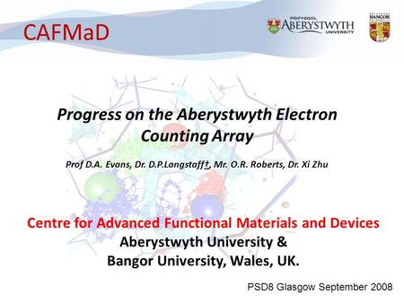 CAFMaD Centre for Advanced Functional Materials and Devices Aberystwyth University & Bangor University, Wales, UK. Progress on the Aberystwyth Electron.