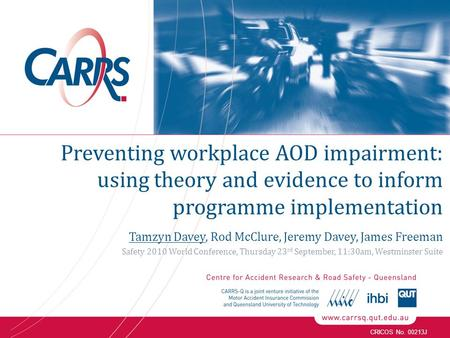 CRICOS No. 00213J Preventing workplace AOD impairment: using theory and evidence to inform programme implementation Tamzyn Davey, Rod McClure, Jeremy Davey,