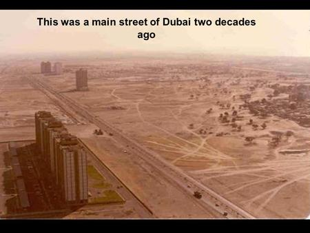 This was a main street of Dubai two decades ago. This is the same street in 2003.