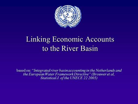 "Linking Economic Accounts to the River Basin based on: ""Integrated river basin accounting in the Netherlands and the European Water Framework Directive"""