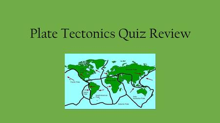 Plate Tectonics Quiz Review. What is the name of this supercontinent? Pangea.