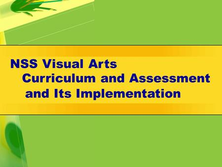 Curriculum and Assessment NSS Visual Arts and Its Implementation.