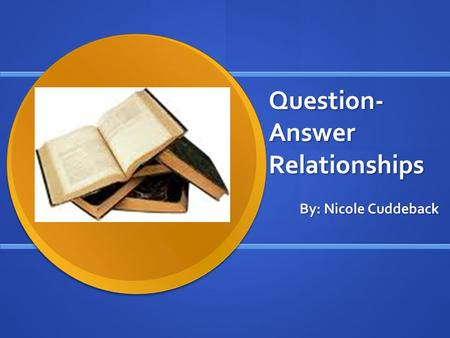 Question- Answer Relationships