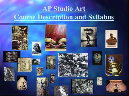 "AP Studio Art Course Description and Syllabus. ""Every child is an artist. The problem is how to remain an artist once he grows up."" -Pablo Picasso."
