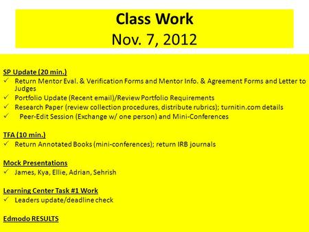 Class Work Nov. 7, 2012 SP Update (20 min.)  Return Mentor Eval. & Verification Forms and Mentor Info. & Agreement Forms and Letter to Judges  Portfolio.
