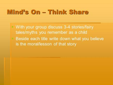 Mind's On – Think Share   With your group discuss 3-4 stories/fairy tales/myths you remember as a child   Beside each title write down what you believe.