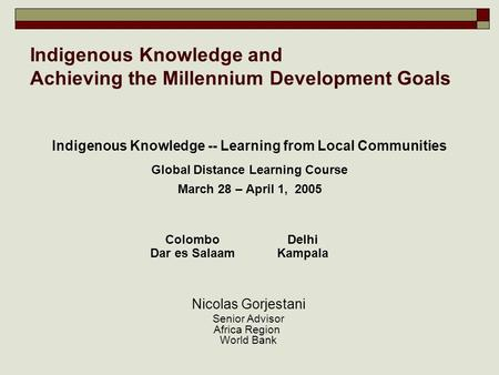 Nicolas Gorjestani, World Bank Indigenous Knowledge and Achieving the Millennium Development Goals Indigenous Knowledge -- Learning from Local Communities.