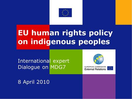 EU human rights policy on indigenous peoples International expert Dialogue on MDG7 8 April 2010.