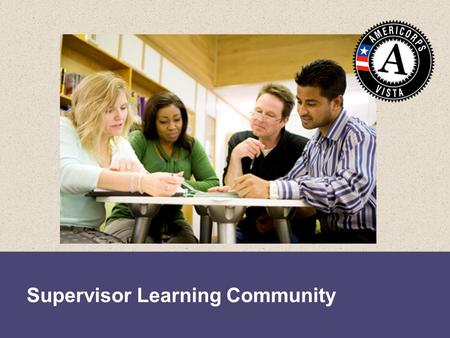 Supervisor Learning Community. By the end of this session, you will be able to:  Identify all the additional opportunities afforded to you for community.