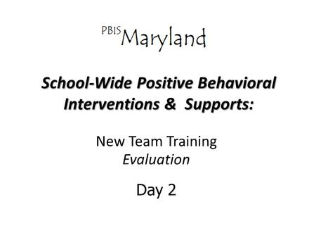 School-Wide Positive Behavioral Interventions & Supports: New Team Training Evaluation Day 2.