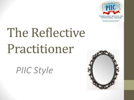 The Reflective Practitioner PIIC Style. Please Do Now When using : What do you find the easiest? What do you struggle with? Please Do Now - Online Form.