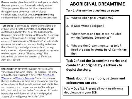 Dreamtime is a place beyond time and space in which the past, present, and future exist wholly as one. Tribes-people could enter this alternate universe.