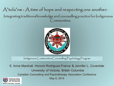 A'tola'nw - A time of hope and respecting one another: Integrating traditional knowledge and counselling practice for Indigenous Communities. E. Anne Marshall,
