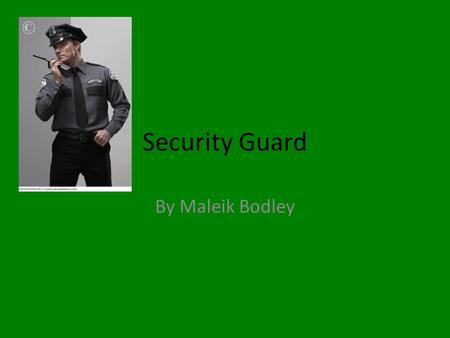 Security Guard By Maleik Bodley. Job Description A security guard answers phones and warns police officers if there is any problems. They guard doors.