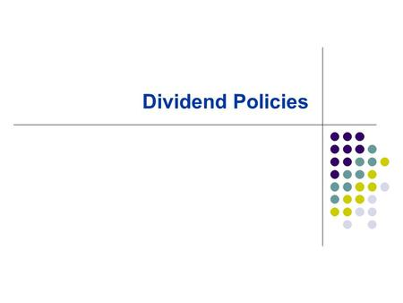 Dividend Policies. Dividend policy and Value of firm Dividend Irrelevant Theory Bird-in-the-hand Theory Tax Differential Theory.