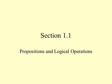 Section 1.1 Propositions and Logical Operations. Introduction Remember that discrete is –the study of decision making in non-continuous systems. That.