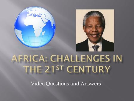 Video Questions and Answers.  What is your current impression of Africa?  What are some of the natural resources found in Africa?