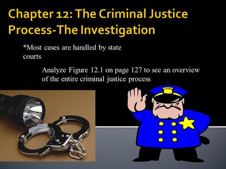 *Most cases are handled by state courts Analyze Figure 12.1 on page 127 to see an overview of the entire criminal justice process.