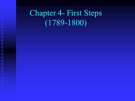 Chapter 4- First Steps (1789-1800) I. Launching a New Nation.