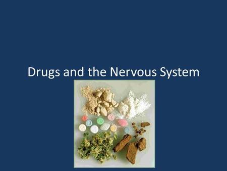 Drugs and the Nervous System. Drugs Drug – any substance, other than food, that changes the structure or function of the body. all drugs whether legal.