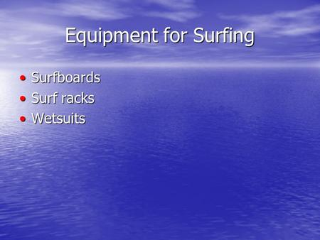 Equipment for Surfing SurfboardsSurfboards Surf racksSurf racks WetsuitsWetsuits.