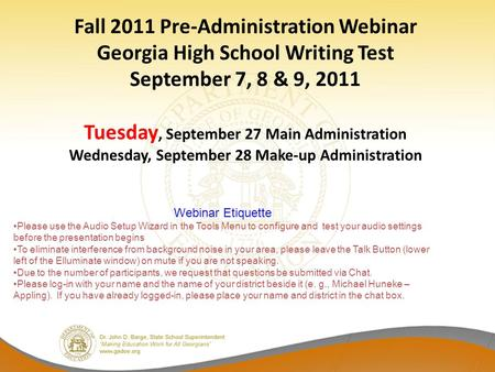 Fall 2011 Pre-Administration Webinar Georgia High School Writing Test September 7, 8 & 9, 2011 Tuesday, September 27 Main Administration Wednesday, September.