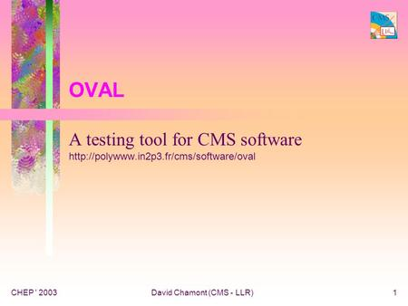 CHEP ' 2003David Chamont (CMS - LLR)1 OVAL A testing tool for CMS software
