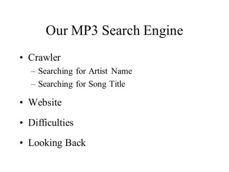 Our MP3 Search Engine Crawler –Searching for Artist Name –Searching for Song Title Website Difficulties Looking Back.