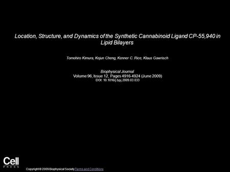 Location, Structure, and Dynamics of the Synthetic Cannabinoid Ligand CP-55,940 in Lipid Bilayers Tomohiro Kimura, Kejun Cheng, Kenner C. Rice, Klaus Gawrisch.