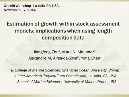 Estimation of growth within stock assessment models: implications when using length composition data Jiangfeng Zhu a, Mark N. Maunder b, Alexandre M. Aires-da-Silva.