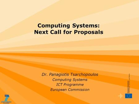 Computing Systems: Next Call for Proposals Dr. Panagiotis Tsarchopoulos Computing Systems ICT Programme European Commission.