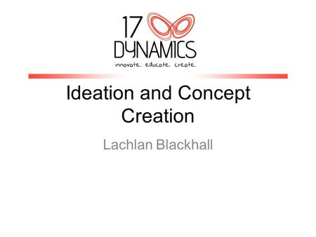 Ideation and Concept Creation Lachlan Blackhall. Where do ideas come from? Vitally important to understand where ideas and concepts come from. Entrepreneurs.