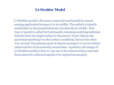 Li-Strahler Model Li-Strahler model is the most commonly used model in remote sensing application because it is invertible. The radiative transfer model.