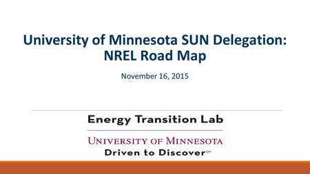 University of Minnesota SUN Delegation: NREL Road Map November 16, 2015.