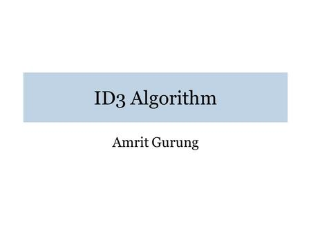ID3 Algorithm Amrit Gurung. Classification Library System Organise according to special characteristics Faster retrieval New items sorted easily Related.