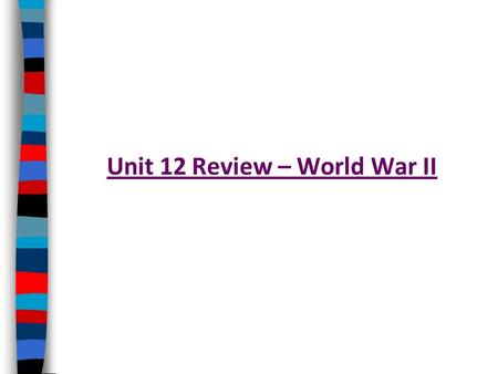 Unit 12 Review – World War II