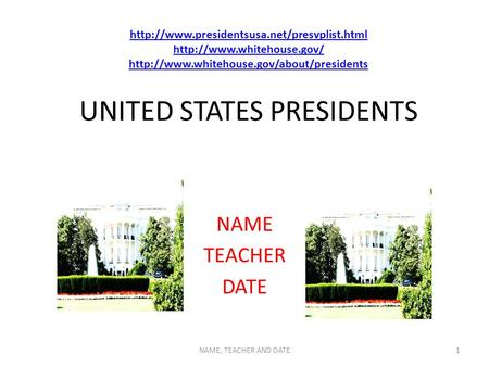UNITED STATES PRESIDENTS NAME TEACHER DATE