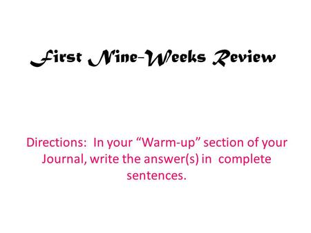 "First Nine-Weeks Review Directions: In your ""Warm-up"" section of your Journal, write the answer(s) in complete sentences."