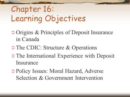 Chapter 16: Learning Objectives  Origins & Principles of Deposit Insurance in Canada  The CDIC: Structure & Operations  The International Experience.
