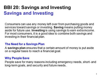 1 BBI 20: Savings and Investing Savings and Investing Consumers can use any money left over from purchasing goods and services toward savings or investing.