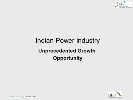 March 2005 Indian Power Industry Unprecedented Growth Opportunity.
