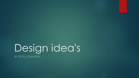 Design idea's BY ZION JOHNSON. What lead me to my designs?  The reason why I pick these designs. Because I thought of what we need the robot to do which.