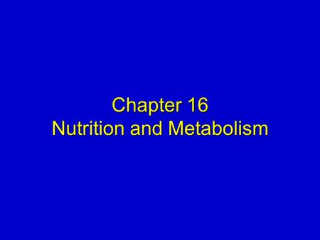 Chapter 16 Nutrition and Metabolism. Elsevier items and derived items © 2008, 2004 by Mosby, Inc., an affiliate of Elsevier Inc. Slide 2 DEFINITIONS 