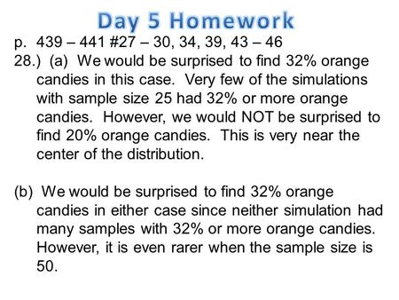 P.439 – 441 #27 – 30, 34, 39, 43 – 46 28.) (a) We would be surprised to find 32% orange candies in this case. Very few of the simulations with sample size.