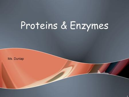 1 Proteins & Enzymes Ms. Dunlap. DO NOW! 5 MIN SILENTLY! 1. What are the 4 Macromolecules? 2. Enzymes are a part of which macromolecules? 3. What do you.