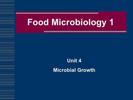 Food Microbiology 1 Unit 4 Microbial Growth. Bacteria are single-celled organisms Bacteria multiply in a process called binary fission in which two cells.