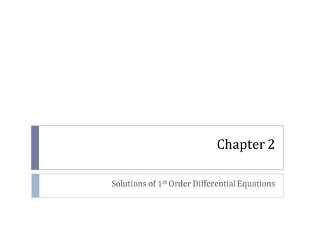 Chapter 2 Solutions of 1 st Order Differential Equations.