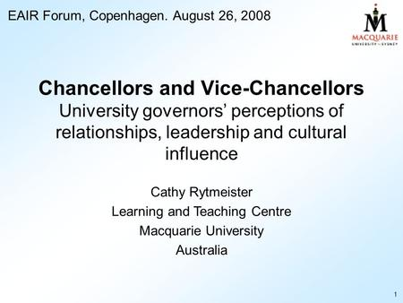 Chancellors and Vice-Chancellors University governors' perceptions of relationships, leadership and cultural influence Cathy Rytmeister Learning and Teaching.