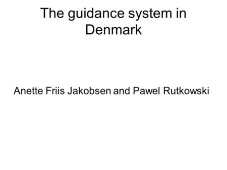 The guidance system in Denmark Anette Friis Jakobsen and Pawel Rutkowski.