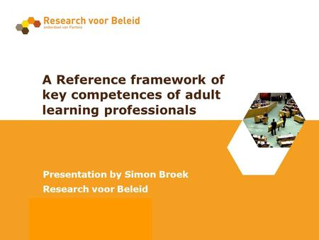 Auteur: Simon Broek Datum: 7 oktober 2009 A Reference framework of key competences of adult learning professionals Presentation by Simon Broek Research.